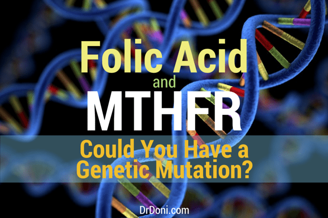 Folic Acid and MTHFR – Could You Have a Genetic Mutation