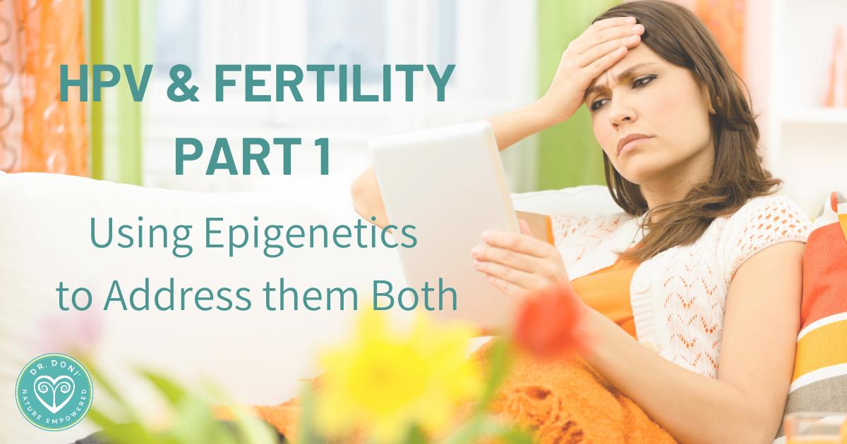 HPV and Fertility: Using Epigenetics to Address Them Both